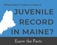 Know the Facts - Juvenile Record In in Maine?