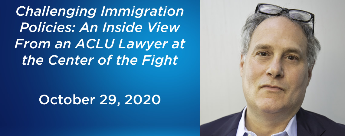 Challenging Immigration Policies: An Inside View From an ACLU Lawyer at the Center of the Fight - October 29, 2020