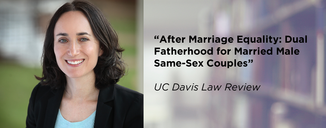 """""""After Marriage Equality: Dual Fatherhood for Married Male Same-Sex Couples"""" UC Davis Law Review"""