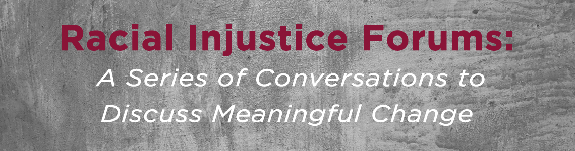 Racial Injustice Forums: A Series of Conversations to Discuss Meaningful Change