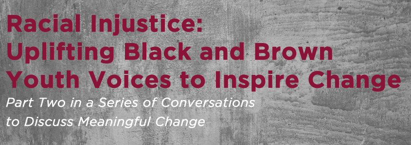 Racial Injustice: Uplifting Black and Brown Youth Voices to Inspire Change