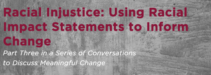 Racial Injustice: Using Racial Impact Statements to Inform Change