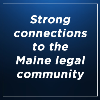 Strong Connections to the Maine Legal Community